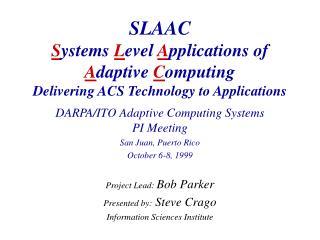 DARPA/ITO Adaptive Computing Systems PI Meeting San Juan, Puerto Rico October 6-8, 1999