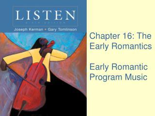 Chapter 16: The Early Romantics Early Romantic Program Music