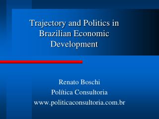 Trajectory and Politics  in Brazilian  Economic Development