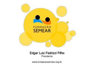 Edgar Luiz Fedrizzi Filho Presidente fundacaosemear.br