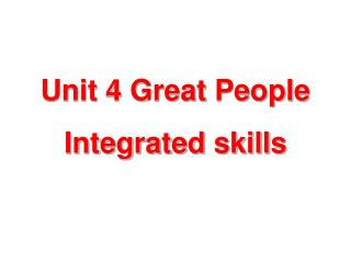 Unit 4 Great People Integrated skills