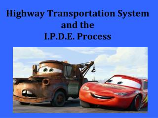Highway Transportation System and the  I.P.D.E . Process