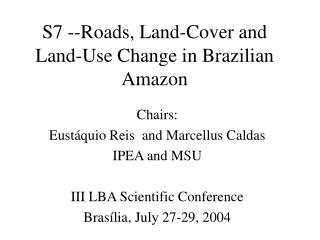 S7 --Roads, Land-Cover and Land-Use Change in Brazilian Amazon