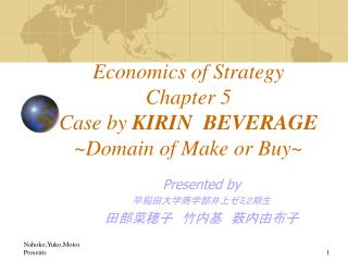 Economics of Strategy Chapter 5 Case by  KIRIN  BEVERAGE ~Domain of Make or Buy~