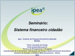 Ipea - Instituto de Pesquisa Econômica Aplicada BRASIL Victor Leonardo de Araujo