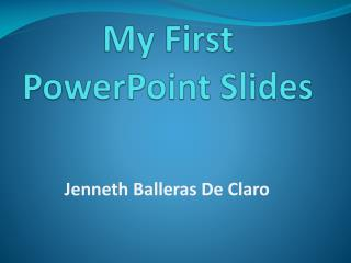My First PowerPoint Slides