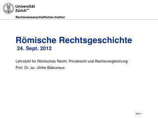 Römische Rechtsgeschichte  24. Sept. 2012