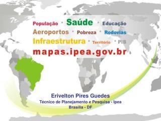 Erivelton Pires Guedes  Técnico de Planejamento e Pesquisa - Ipea Brasília - DF