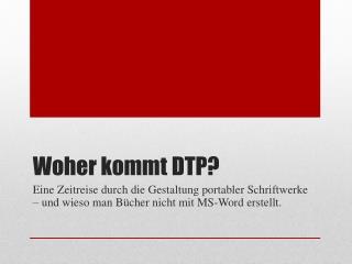 Woher kommt DTP?