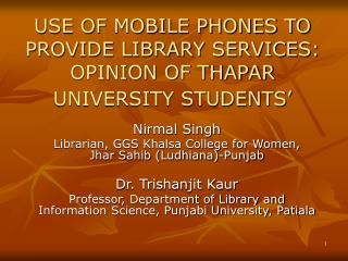 USE OF MOBILE PHONES TO PROVIDE LIBRARY SERVICES: OPINION OF THAPAR UNIVERSITY STUDENTS'
