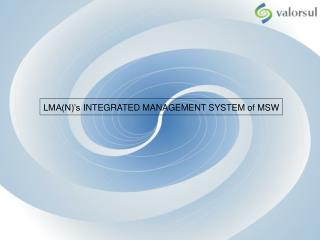 LMA(N)'s INTEGRATED MANAGEMENT SYSTEM of MSW