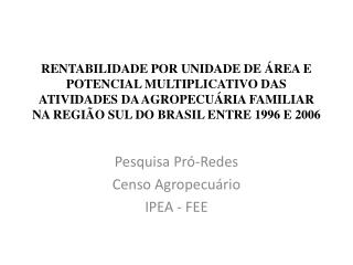Pesquisa Pró-Redes Censo Agropecuário IPEA - FEE