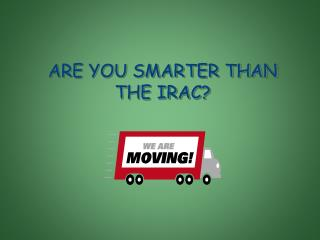 ARE YOU SMARTER THAN THE IRAC?