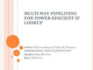 MULTI-WAY PIPELINING FOR POWER-EFfiCIENT IP LOOKUP
