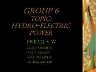 Group 6 Topic:  Hydro-electric  power