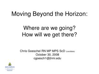 Moving Beyond the Horizon:  Where are we going? How will we get there?