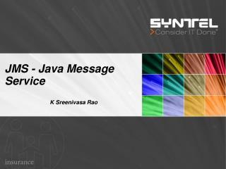 JMS - Java Message Service K Sreenivasa Rao