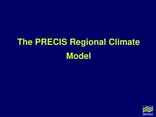 The PRECIS Regional Climate Model