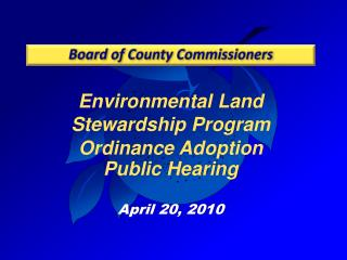 Environmental Land Stewardship Program Ordinance Adoption  Public Hearing April 20, 2010