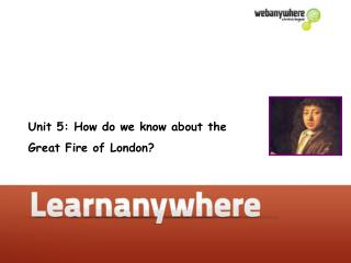 Unit 5: How do we know about the  Great Fire of London