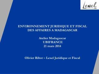 ENVIRONNEMENT JURIDIQUE ET FISCAL  DES AFFAIRES A MADAGASCAR Atelier Madagascar  UBIFRANCE