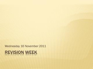 Revision Week
