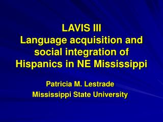 LAVIS III Language acquisition and social integration of Hispanics in NE Mississippi