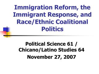 Immigration Reform, the Immigrant Response, and Race/Ethnic Coalitional Politics