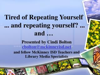 Tired of Repeating Yourself  ... and repeating yourself? ... and …