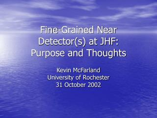 Fine-Grained Near  Detector(s) at JHF:  Purpose and Thoughts