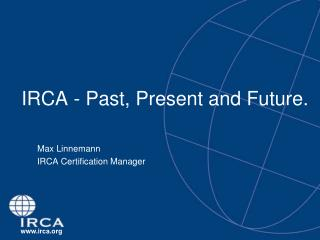 IRCA - Past, Present and Future.