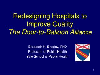 Redesigning Hospitals to Improve Quality The Door-to-Balloon A lliance
