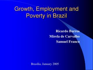 Growth, Employment and Poverty in Brazil