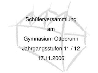 Sch�lerversammlung am Gymnasium Ottobrunn Jahrgangsstufen 11 / 12 17.11.2006