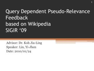 Query Dependent Pseudo-Relevance Feedback  based on Wikipedia SIGIR '09