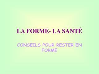 LA FORME- LA SANTÉ
