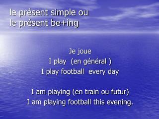 le présent simple ou  le présent be+ing