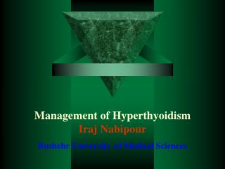 Management of Hyperthyoidism Iraj Nabipour Bushehr University of Medical Sciences