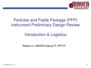 Particles and Fields Package (PFP) Instrument Preliminary Design Review Introduction & Logistics