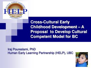 Iraj Poureslami, PhD Human Early Learning Partnership (HELP), UBC
