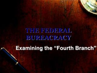 THE FEDERAL BUREACRACY