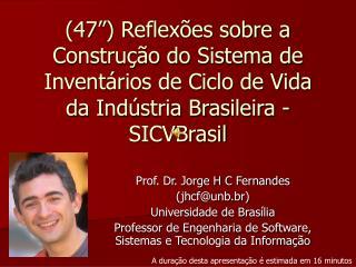 Prof. Dr. Jorge H C Fernandes (jhcf@unb.br) Universidade de Brasília