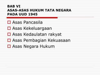 BAB VI ASAS-ASAS HUKUM TATA NEGARA  PADA UUD 1945