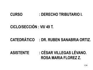 CURSO : DERECHO TRIBUTARIO I. CICLO/SECCIÓN : VII/ 49 T.