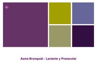 Asma Bronquial : Lactante y Preescolar
