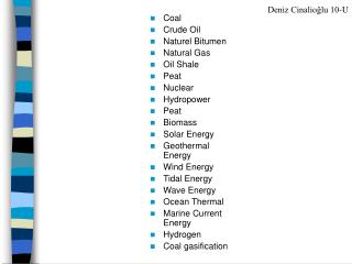 Coal Crude Oil Naturel Bitumen Natural Gas Oil Shale Peat  Nuclear Hydropower Peat  Biomass Solar Energy Geothermal Ener