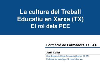 La cultura del Treball Educatiu en Xarxa (TX) El rol dels PEE