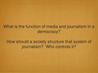 What is the function of media and journalism in a democracy?