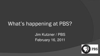 What's happening at PBS?