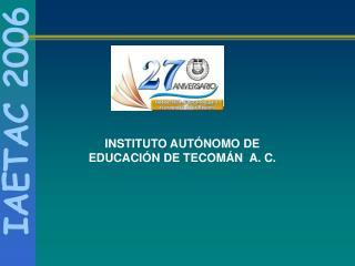 INSTITUTO AUT NOMO DE EDUCACI N DE TECOM N  A. C.
